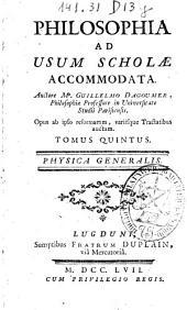 Philosophia ad usum scholae accommodata: Physica generalis. Tomus quintus