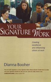 Your Signature Work: Creating Excellence and Influencing Others at Work