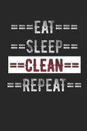 Cleaning Journal - Eat Sleep Clean Repeat: 6 X 9 100 Page Lined Journal