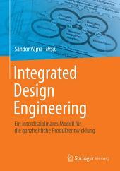 Integrated Design Engineering: Ein interdisziplinäres Modell für die ganzheitliche Produktentwicklung
