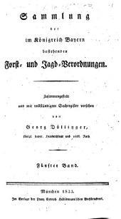 Repertorium der Staats-Verwaltung des Königreichs Baiern: Sammlung der im Königreich Bayern bestehenden Forost- und Jagd-Verordnungen : fünfter Band, Band 19