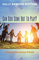 Can God Come Out To Play  Book PDF