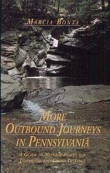 More Outbound Journeys in Pennsylvania  A Guide to Natural Places for Individual and Group Outings PDF