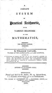 A Complete System of Practical Arithmetic, with Various Branches in the Mathematics