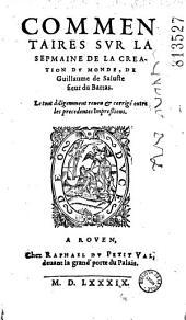 Commentaires sur la Sepmaine de la création du monde, de Guillaume de Saluste, sieur Du Bartas [Préf. signée S. G. S. i. e. S. Goulart. Vers lat. ou fr. de J. de Serres, Th. B. V. F., A. Rulmanus, I. D. Ch., S. de Campagnan, Chambrun, Th. G. A., L. P. A., P. de L'Ostal, N. Bergeron, G. D. L. P., Rolant de Buissay, J. Du Touret]