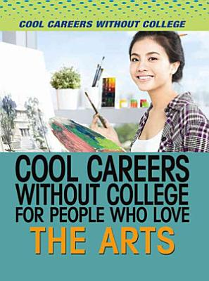 Cool Careers Without College for People Who Love the Arts PDF
