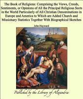 The Book of Religions: Comprising the Views, Creeds, Sentiments, or Opinions of All the Principal Religious Sects in the World Particularly of All Christian Denominations in Europe and America to Which are Added Church and Missionary Statistics