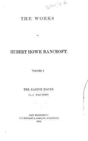 The Works of Hubert Howe Bancroft  The native races  1886