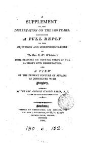 A supplement to the Dissertation on the 1260 years: containing a full reply to the objections and misrepresentations of the rev. E.W. Whitaker