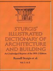 Sturgis' Illustrated Dictionary of Architecture and Building: An Unabridged Reprint of the 1901-2 Edition