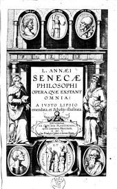 L. Annaei Senecae philosophi Opera, quae exstant omnia: a Iusto Lipsio emendata, et scholijs illustrata