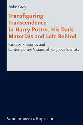 Transfiguring Transcendence in Harry Potter  His Dark Materials and Left Behind PDF