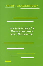 Heidegger's Philosophy of Science