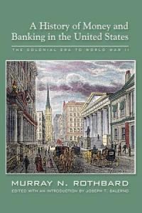 History of Money and Banking in the United States  The Colonial Era to World War II  A Book