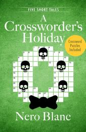 A Crossworder's Holiday: Five Short Tales