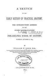 A Sketch of the Early History of Practical Anatomy: The Introductory Address to the Course of Lectures on Anatomy at the Philadelphia School of Anatomy. Tuesday October 6, 1874