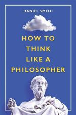 How to Think Like a Philosopher