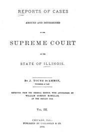 Reports of Cases at Law and in Chancery Argued and Determined in the Supreme Court of Illinois: Volume 3