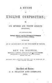 A Guide to English Composition, Or One Hundred and Twenty Subjects Analysed ...