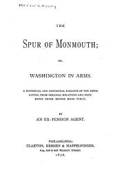 The Spur of Monmouth, Or, Washington in Arms: A Historical and Centennial Romance of the Revolution, from Personal Relations and Documents Never Before Made Public