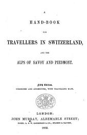 A Hand-Book for Travellers in Switzerland, and the Alps of Savoy and Piedmont. By John Murray III. Third edition, corrected and augmented