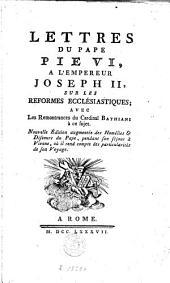 Lettres du pape Pie VI, à l'empereur Joseph II, sur les réformes ecclésiastiques: avec les remontrances du cardinal Bathiani à ce sujet