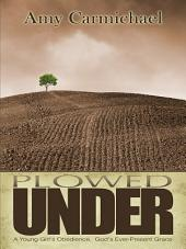 Plowed Under: A Young Girl's Obedience. God's Ever-Present Grace