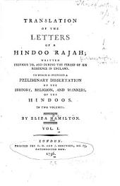 Translation of the Letters of a Hindoo Rajah: Written Previous To, and During the Period of His Residence in England. To which is Prefixed a Preliminary Dissertation on the History, Religion, and Manners, of the Hindoos