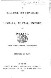 A Hand-Book for Travellers in Denmark, Norway, Sweden, and Iceland. Third edition, revised and corrected, etc