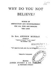 Why Do You Not Believe?: Words of Instruction and Encouragement for All who are Seeking the Lord