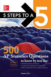 5 Steps to a 5: 500 AP Statistics Questions to Know by Test Day, Second Edition: Edition 2