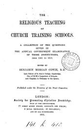 The religious teaching of Church training schools, a collection of the questions given in the annual government examination of those institutions from 1861 to 1870, ed. by B. M. Cowie