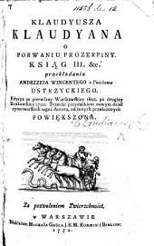Klaudyusza Klaudyana o porwaniu Prozerpiny ksiąg III.&c. przekładania Andrzzeia [!] Wincentego z Unichowa Ustrzyckiego ...