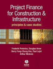 Project Finance for Construction and Infrastructure: Principles and Case Studies