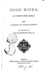 Good wives, a sequel to 'Little women', by the author of 'An old-fashioned girl'.