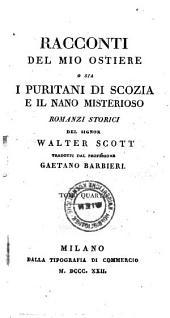 Racconti del mio ostiere o sia i Puritani di Scozia e il nano misterioso ; romanzi storici, tradotti da Gaetano Barbieri: Volume 4