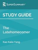 Study Guide  the Latehomecomer by Kao Kalia Yang  SuperSummary