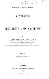 A Treatise on Electricity and Magnetism: pt. III. Magnetism. pt. IV. Electromagnetism