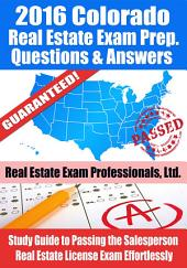 2016 Colorado Real Estate Exam Prep Questions and Answers: Study Guide to Passing the Salesperson Real Estate License Exam Effortlessly