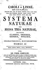Caroli a Linné ... Systema naturae: per regna tria naturae, secundum classes, ordines, genera, species, cum characteribus, differentiis, synonymis, locis, Volume 2
