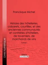 Histoire des hôtelleries, cabarets, hôtels garnis, restaurants et cafés, et des hôteliers, marchands de vins, restaurateurs, limonadiers: Volume1