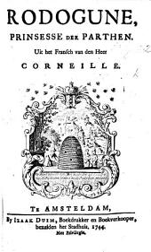 Rodogune, prinsesse der Parthen. Uit het Fransch van den Heer Corneille [by F. Rijk].