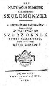 Két nagyságos elmének [L. Orczy and A. Barcsai] költeményes szüleményei. A'költeményes gyüjtemény'öregbedésére a'nagyságos szerzőknek egyező akaratjokból közre botsátotta R. M.