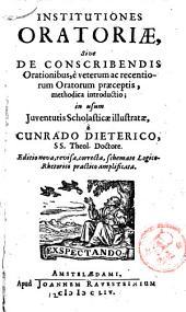 Institutiones Oratoriae, sive de Conscribendis Orationibus, è veterum ac recentiorum oratorum praeceptis, methodica introductio ...