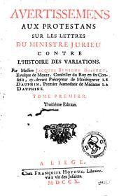 Avertissement aux protestants sur les lettres du ministre Jurieu contre l'histoire des variations: Volume 1