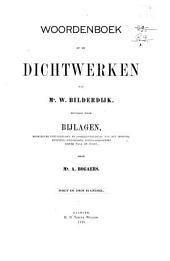 Woordenboek op de dichtwerken van Mr. W. Bilderdijk: gevolgd door bijlagen, behelzende getuigenissen en oordeelvellingen van den dichter, benevens opgemerkte eigenaardigheden zijner taal en poëzie