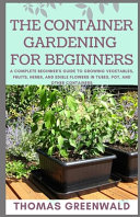 The Container Gardening for Beginners