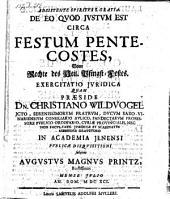 De eo quod justum est circa festum Pentecostes, resp. Augusto Magno Printz. - (Jenae), Muller 1691