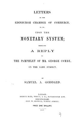 Letters     upon the monetary system  embracing a reply to the pamphlet of G  Combe on the same subject PDF