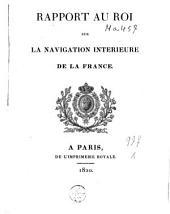 Rapport au Roi sur la navigation intérieure de la France